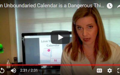 An Unboundaried Calendar is a Dangerous Thing… (Video)